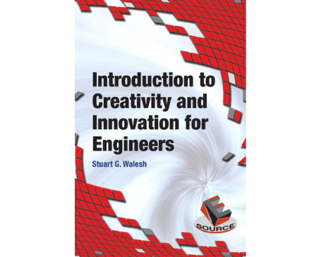 Introduction to Creativity and Innovation for Engineers, 1st edition